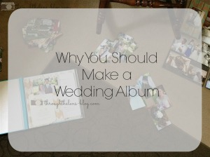 Why You Should Make a Wedding Album